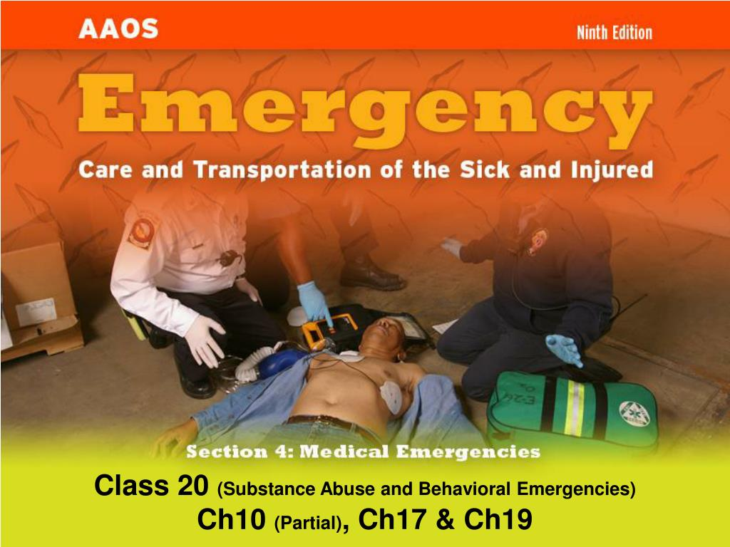 class 20 substance abuse and behavioral emergencies ch10 partial ch17 ch19