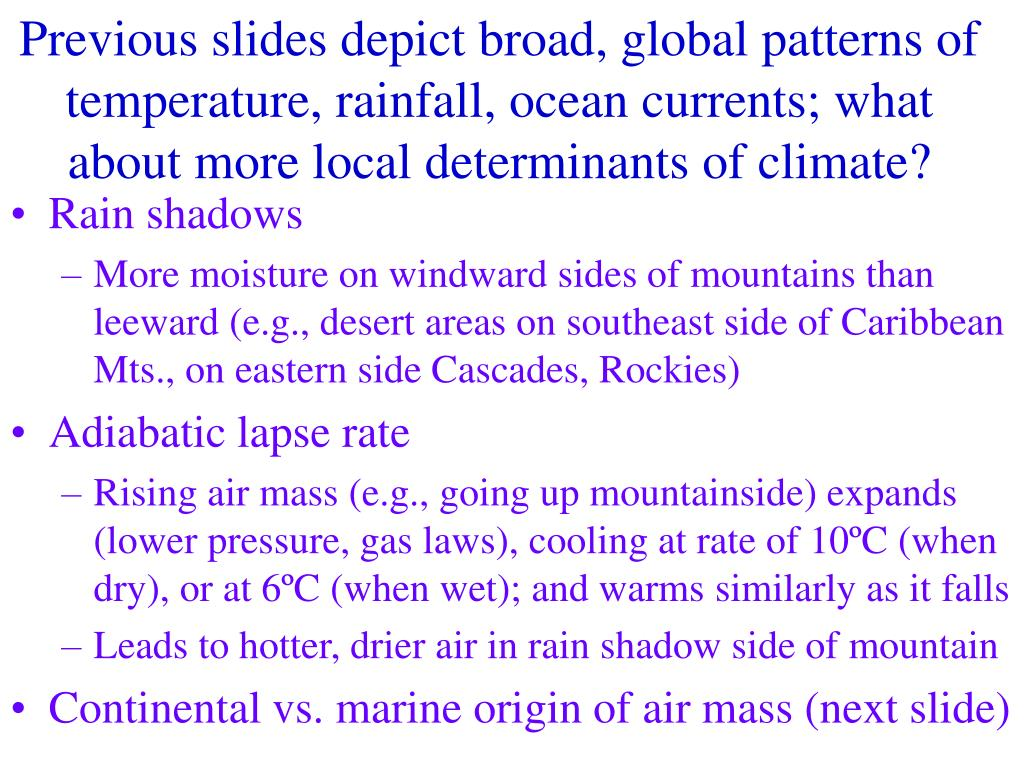 Previous slides depict broad, global patterns of temperature, rainfall, ocean currents; what about more local determinants of climate?