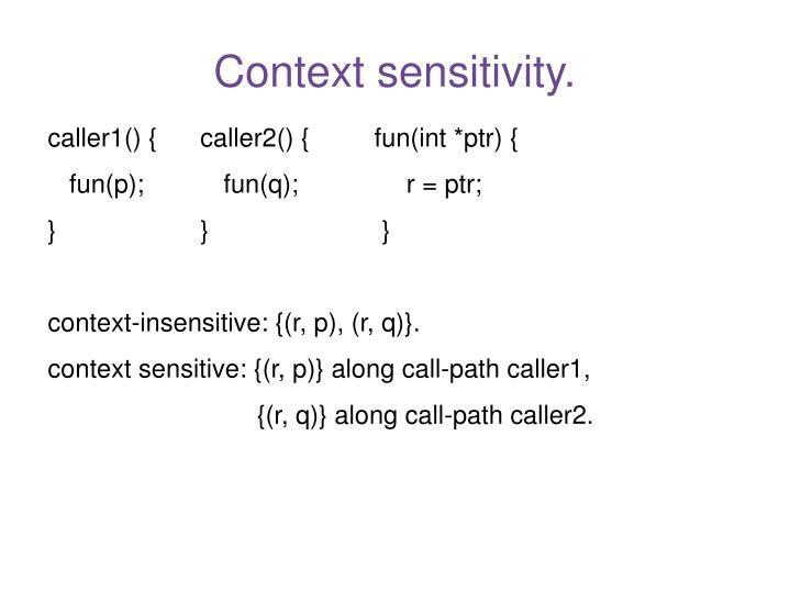 Context sensitivity.