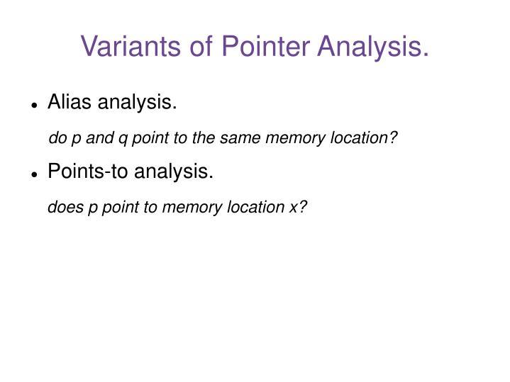 Variants of Pointer Analysis.