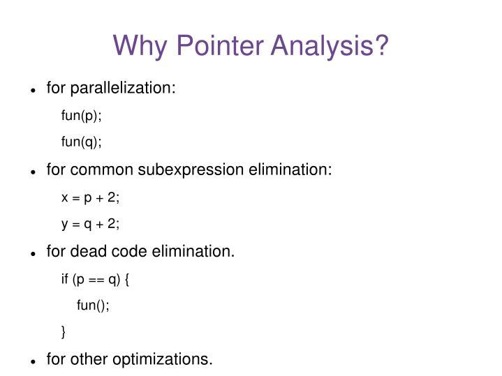 Why Pointer Analysis?