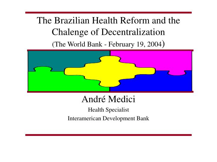 The brazilian health reform and the chalenge of decentralization the world bank february 19 2004