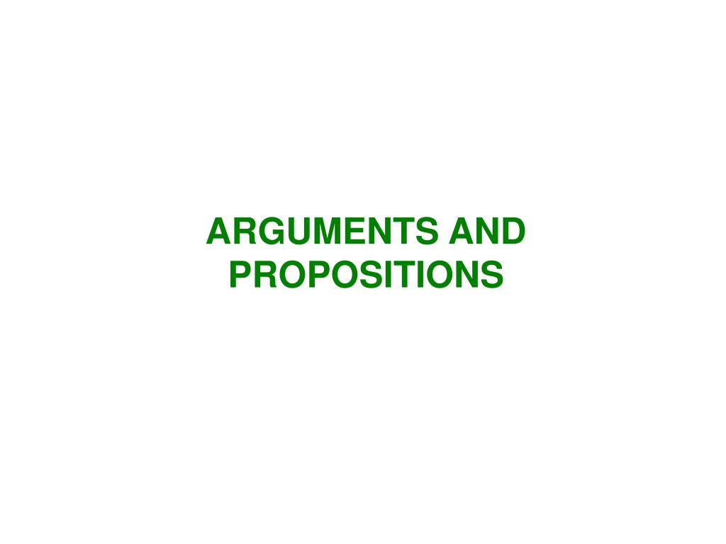 ARGUMENTS AND PROPOSITIONS