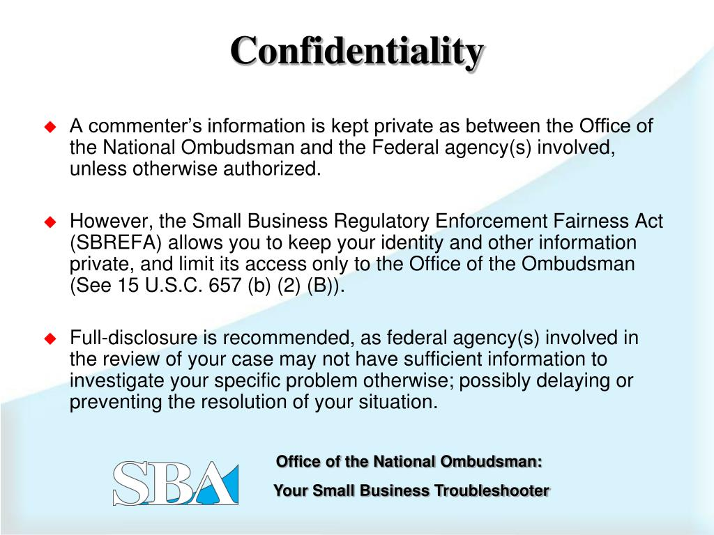 A commenter's information is kept private as between the Office of the National Ombudsman and the Federal agency(s) involved, unless otherwise authorized.
