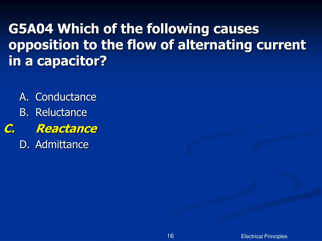 G5A04 Which of the following causes opposition to the flow of alternating current in a capacitor?