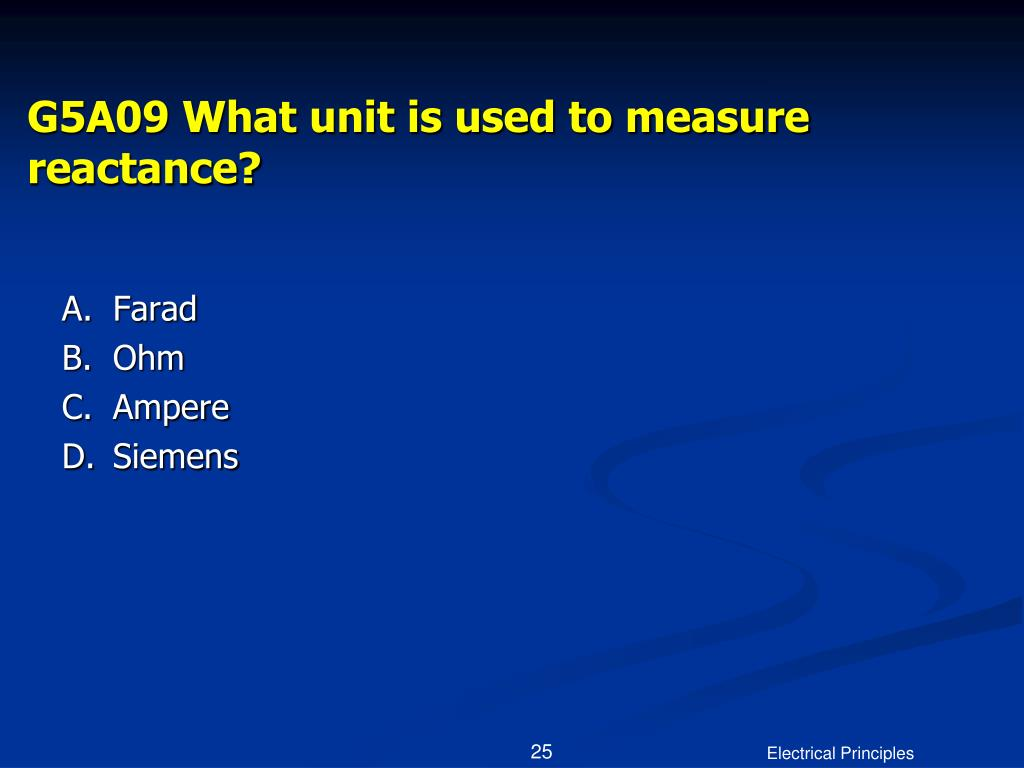 G5A09 What unit is used to measure reactance?
