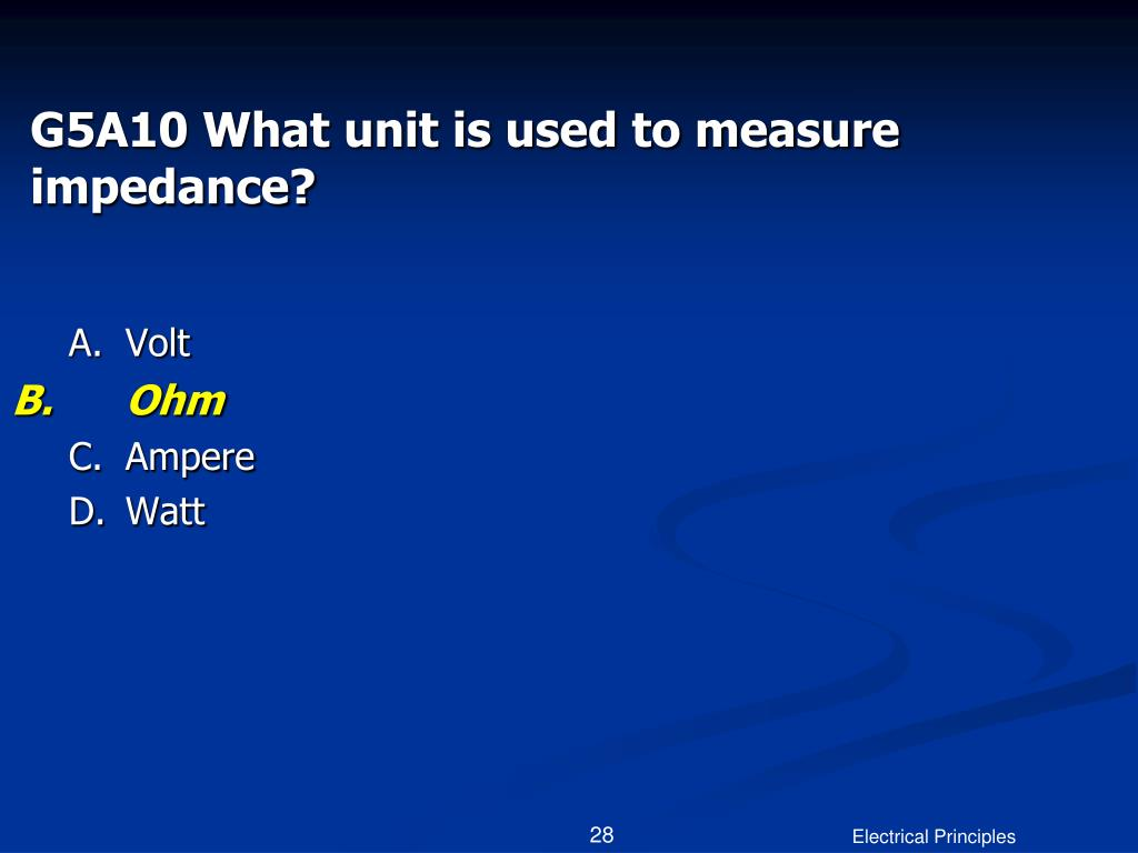 G5A10 What unit is used to measure impedance?