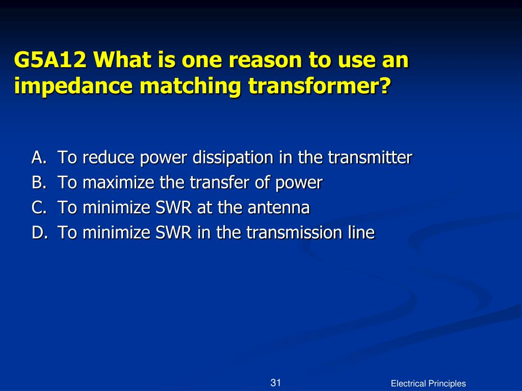 G5A12 What is one reason to use an impedance matching transformer?
