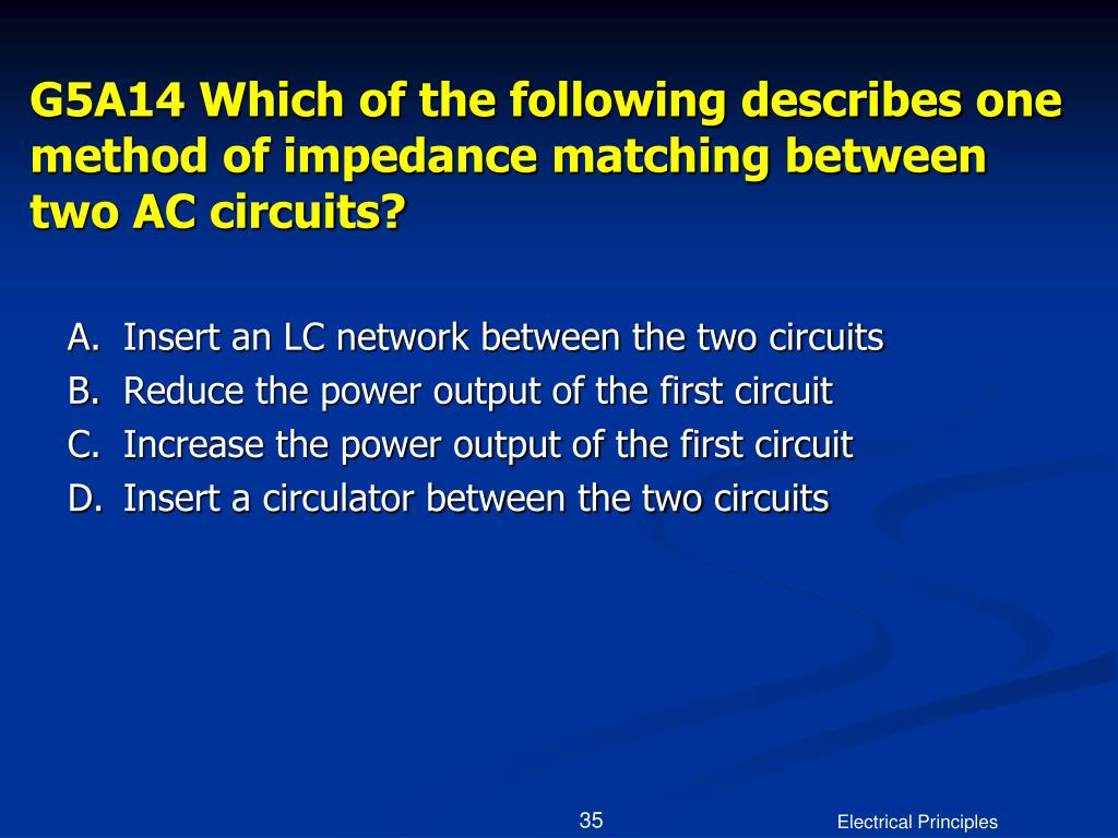 G5A14 Which of the following describes one method of impedance matching between two AC circuits?
