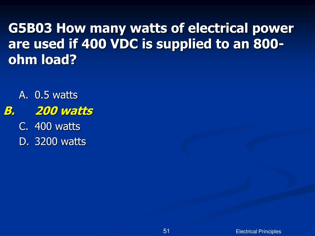 G5B03 How many watts of electrical power are used if 400 VDC is supplied to an 800-ohm load?