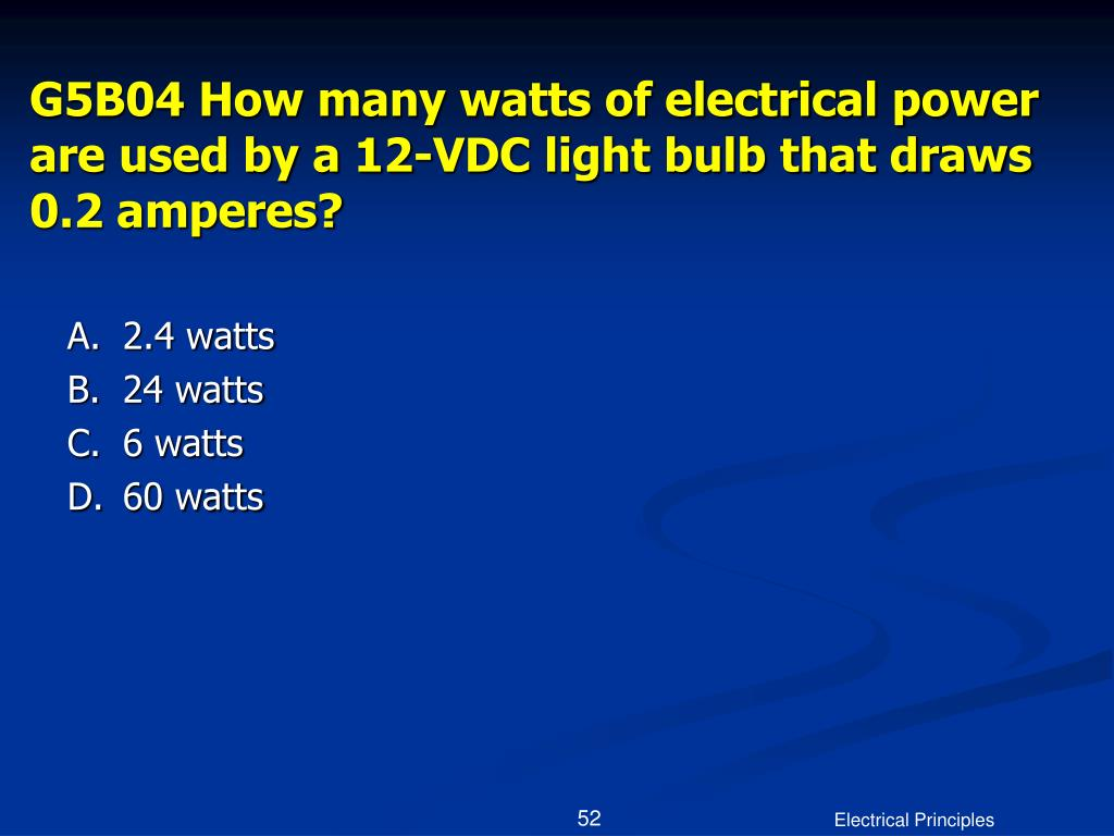 G5B04 How many watts of electrical power are used by a 12-VDC light bulb that draws 0.2 amperes?