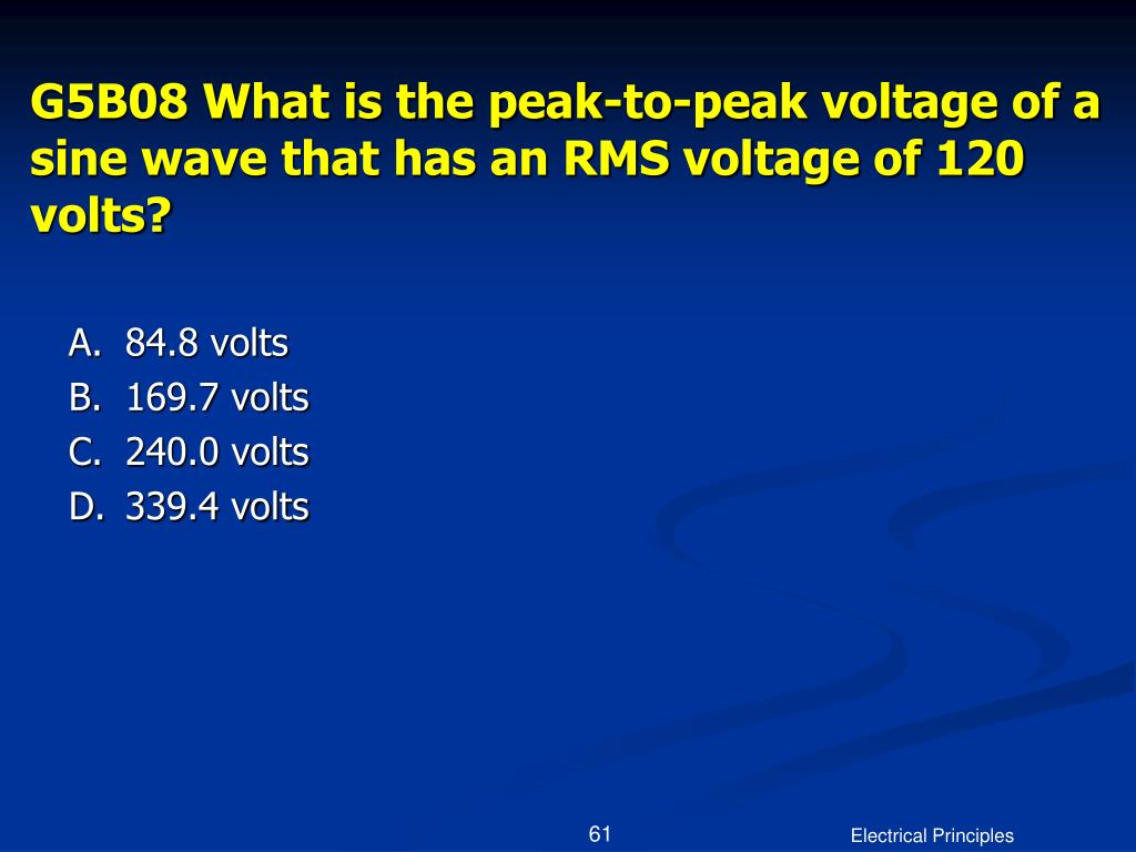 G5B08 What is the peak-to-peak voltage of a sine wave that has an RMS voltage of 120 volts?