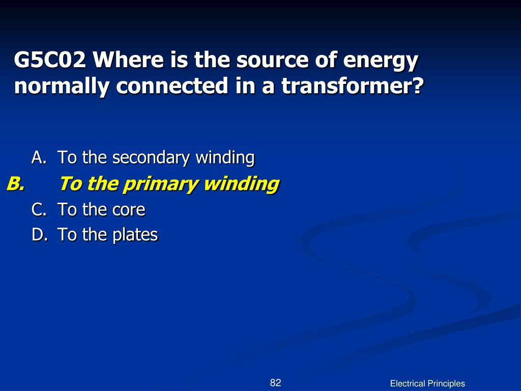 G5C02 Where is the source of energy normally connected in a transformer?