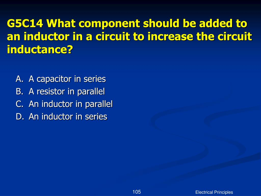 G5C14 What component should be added to an inductor in a circuit to increase the circuit inductance?
