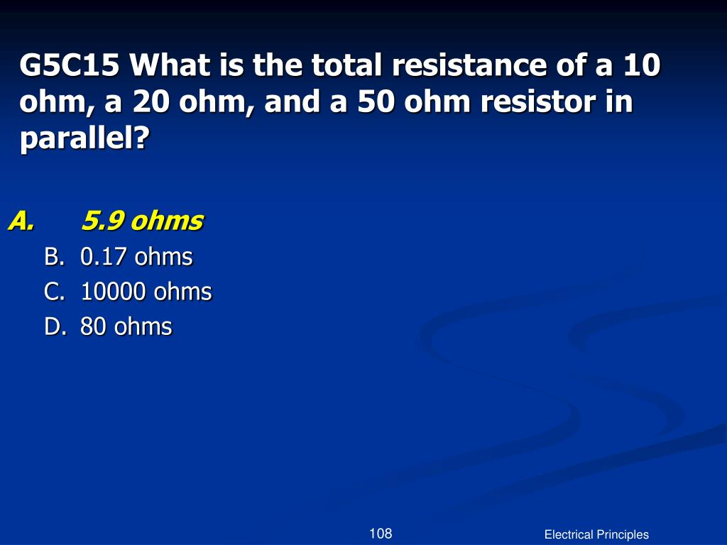 G5C15 What is the total resistance of a 10 ohm, a 20 ohm, and a 50 ohm resistor in parallel?