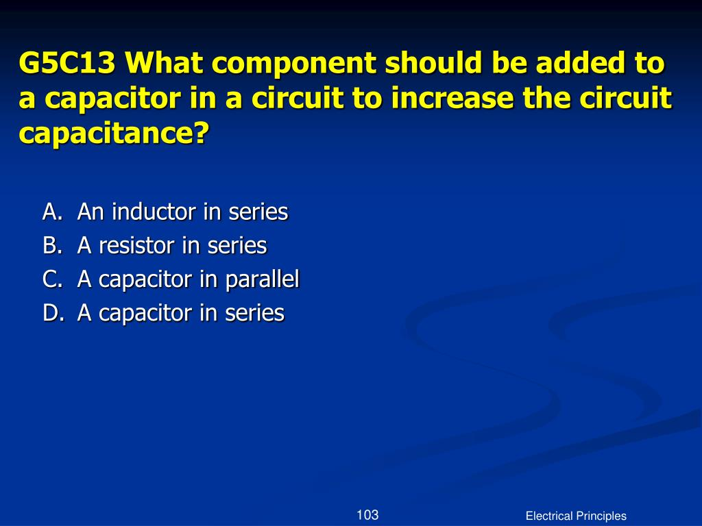 G5C13 What component should be added to a capacitor in a circuit to increase the circuit capacitance?