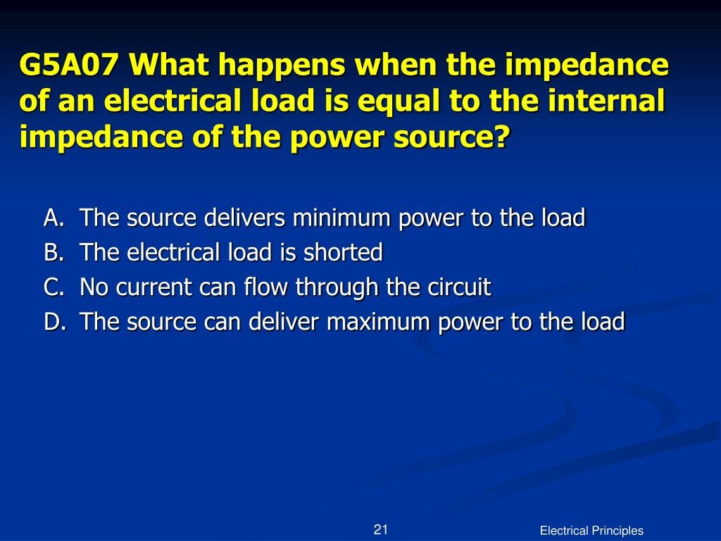 G5A07 What happens when the impedance of an electrical load is equal to the internal impedance of the power source?