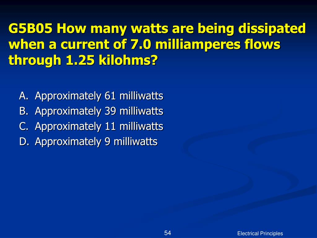 G5B05 How many watts are being dissipated when a current of 7.0 milliamperes flows through 1.25 kilohms?
