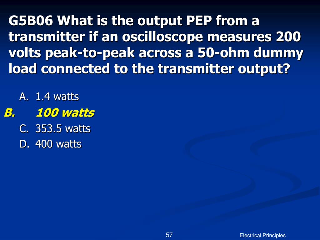 G5B06 What is the output PEP from a transmitter if an oscilloscope measures 200 volts peak-to-peak across a 50-ohm dummy load connected to the transmitter output?