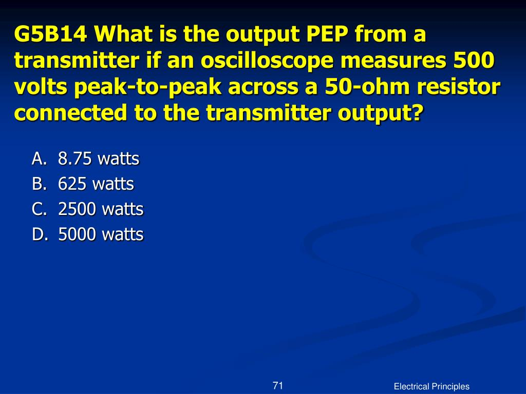 G5B14 What is the output PEP from a transmitter if an oscilloscope measures 500 volts peak-to-peak across a 50-ohm resistor connected to the transmitter output?