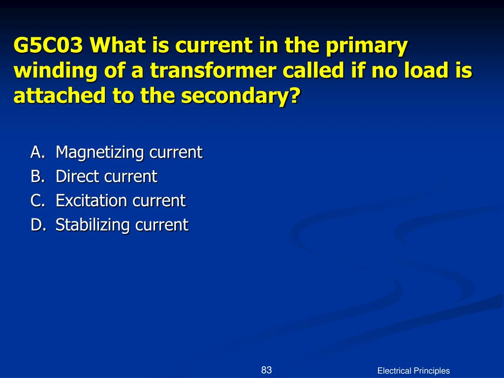 G5C03 What is current in the primary winding of a transformer called if no load is attached to the secondary?