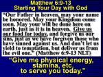 matthew 6 9 13 starting your day with god13