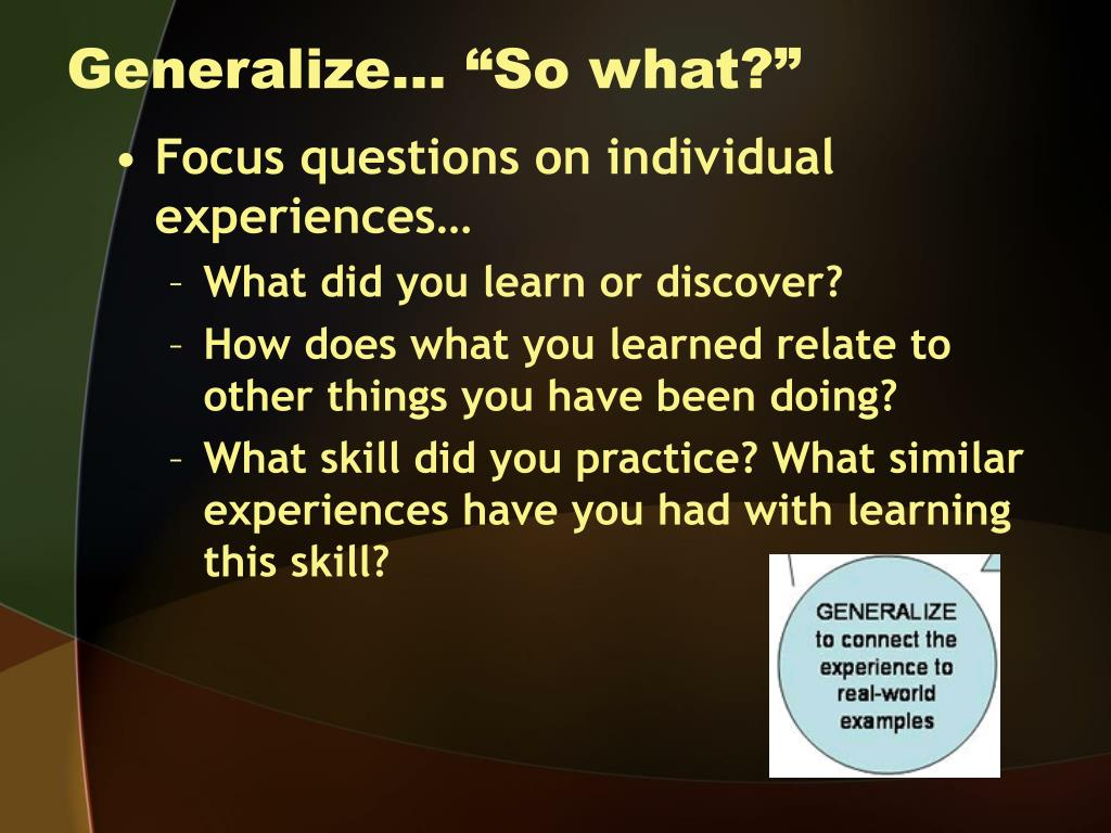 """Generalize… """"So what?"""""""