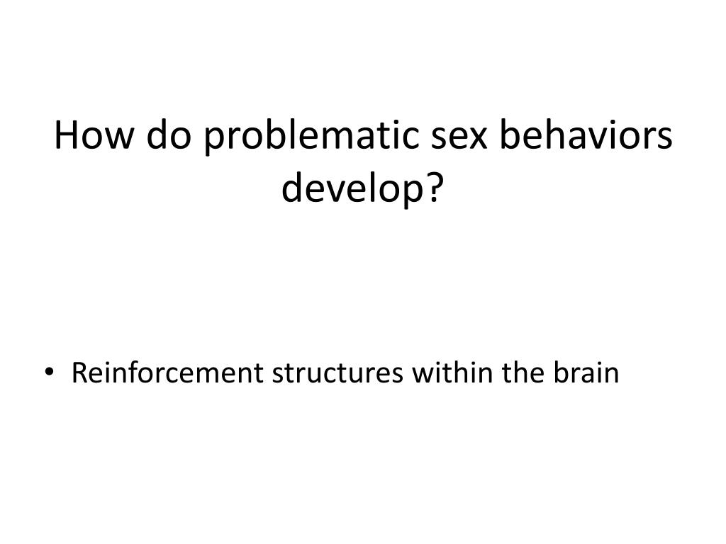 How do problematic sex behaviors develop?
