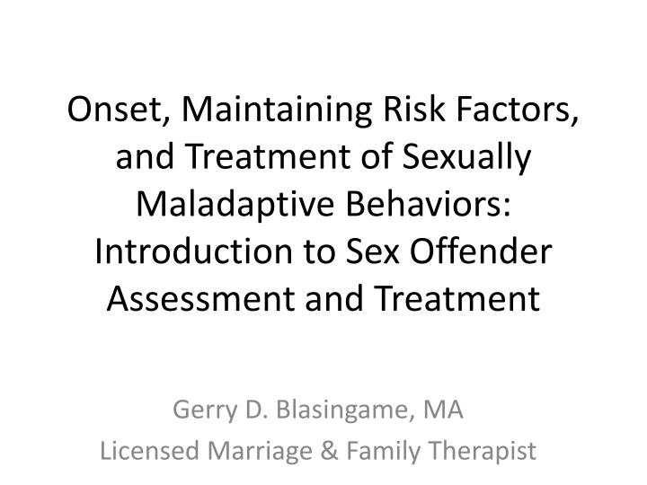 Onset, Maintaining Risk Factors, and Treatment of Sexually Maladaptive Behaviors: Introduction to Se...