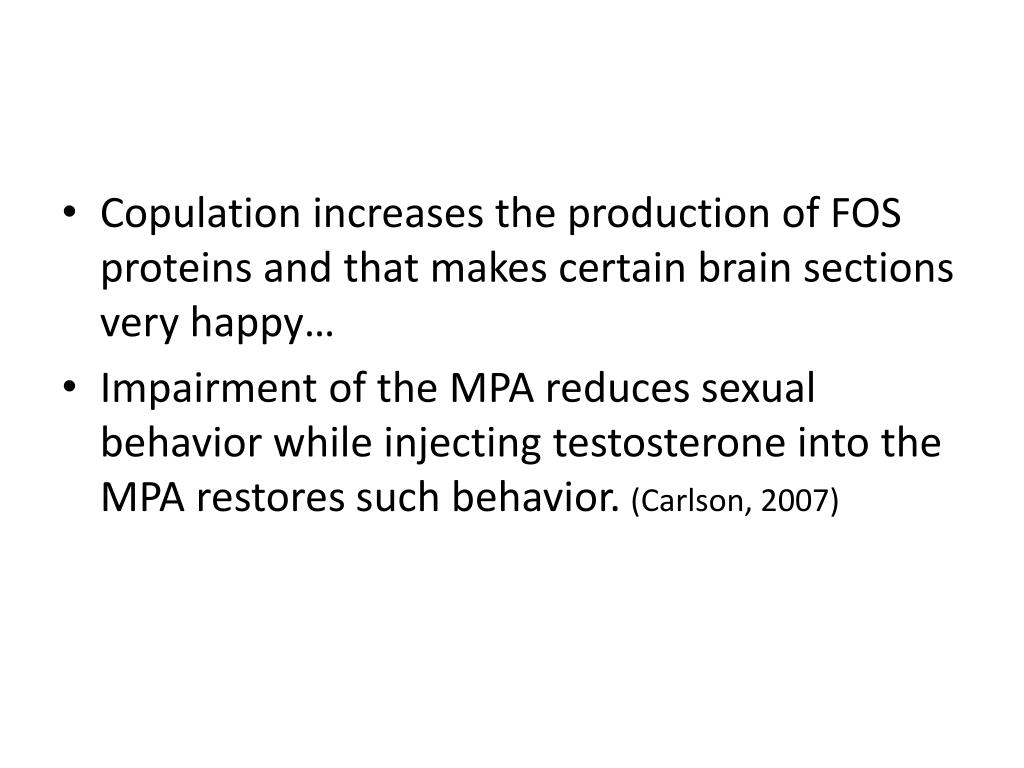Copulation increases the production of FOS proteins and that makes certain brain sections very happy…