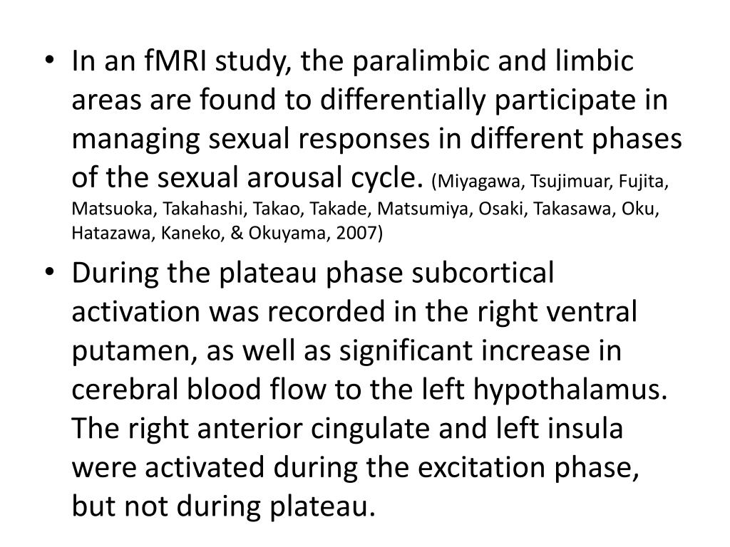 In an fMRI study, the paralimbic and limbic areas are found to differentially participate in managing sexual responses in different phases of the sexual arousal cycle.
