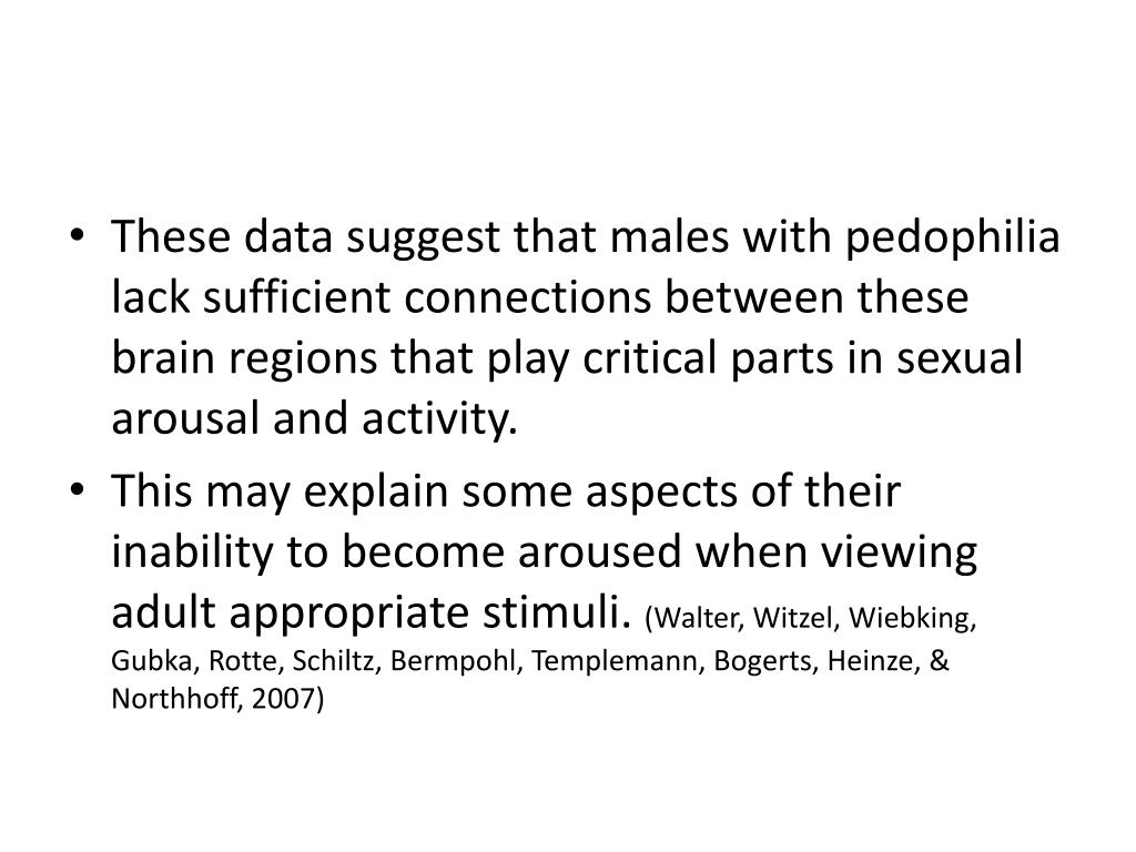 These data suggest that males with pedophilia lack sufficient connections between these brain regions that play critical parts in sexual arousal and activity.