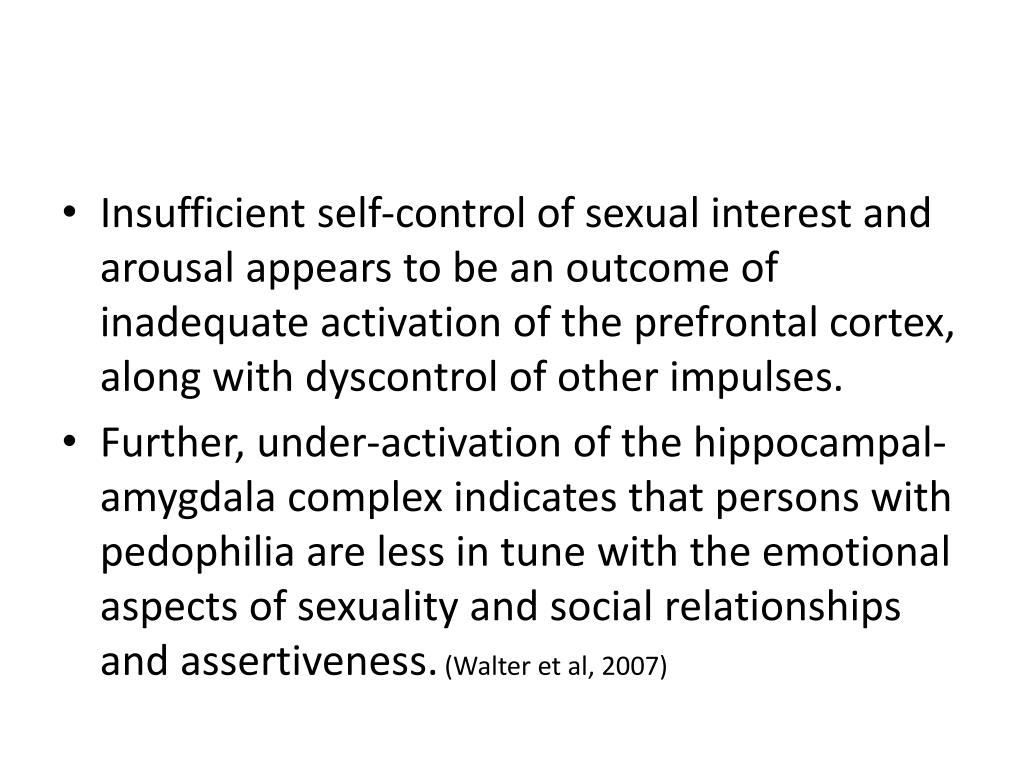 Insufficient self-control of sexual interest and arousal appears to be an outcome of inadequate activation of the prefrontal cortex, along with dyscontrol of other impulses.