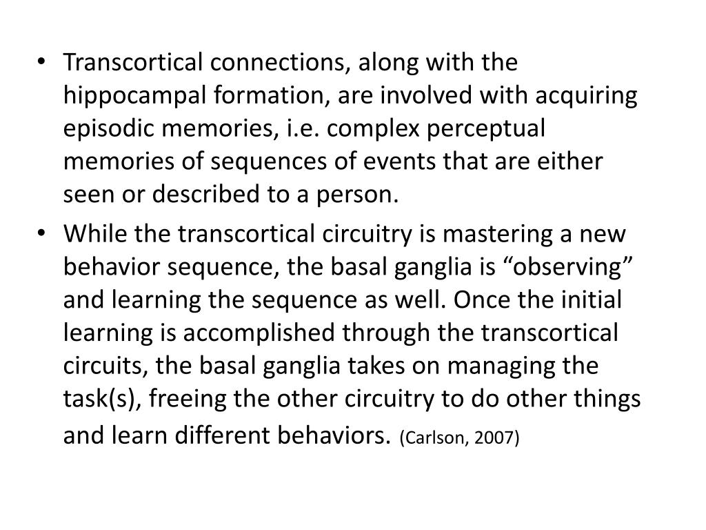 Transcortical connections, along with the hippocampal formation, are involved with acquiring episodic memories, i.e. complex perceptual memories of sequences of events that are either seen or described to a person.