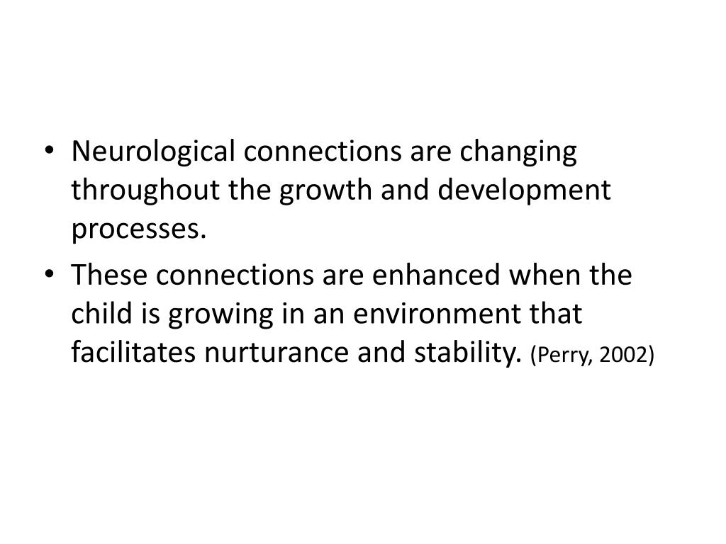 Neurological connections are changing throughout the growth and development processes.