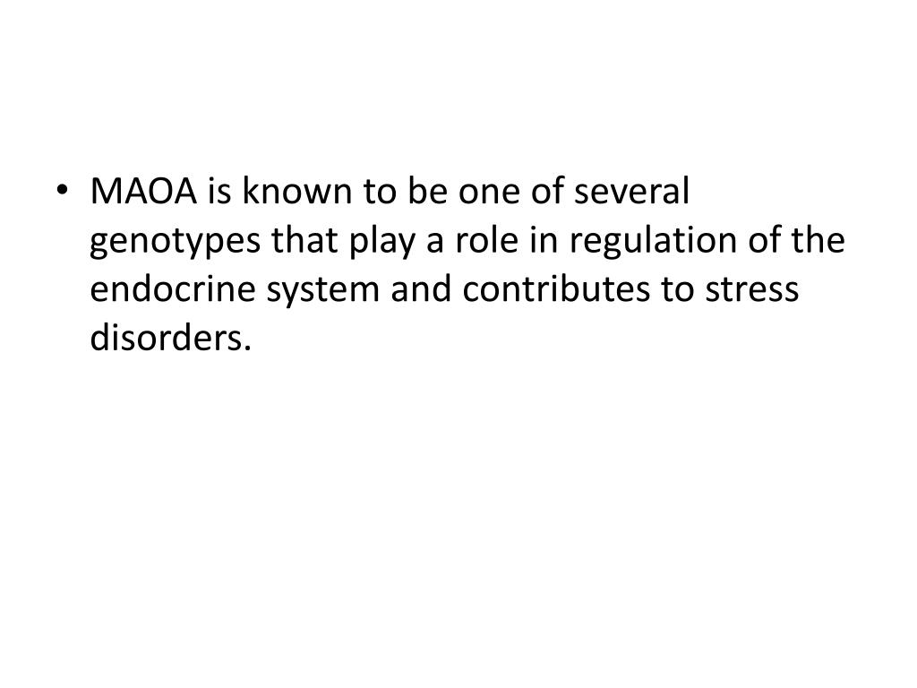 MAOA is known to be one of several genotypes that play a role in regulation of the endocrine system and contributes to stress disorders.