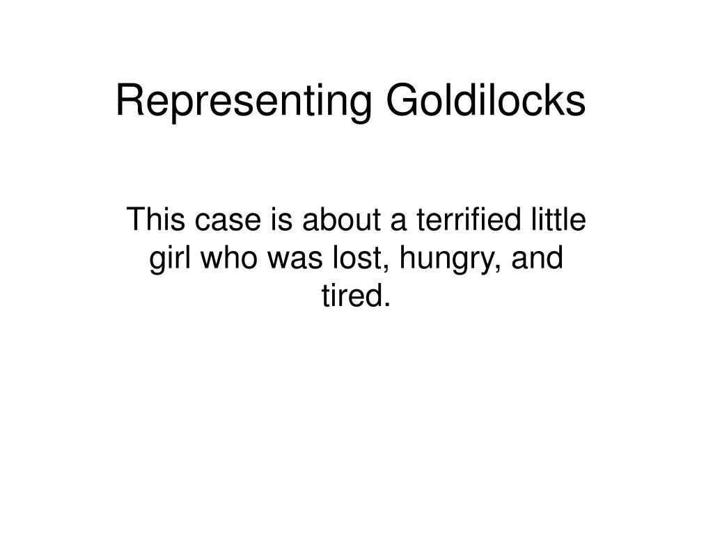 Representing Goldilocks