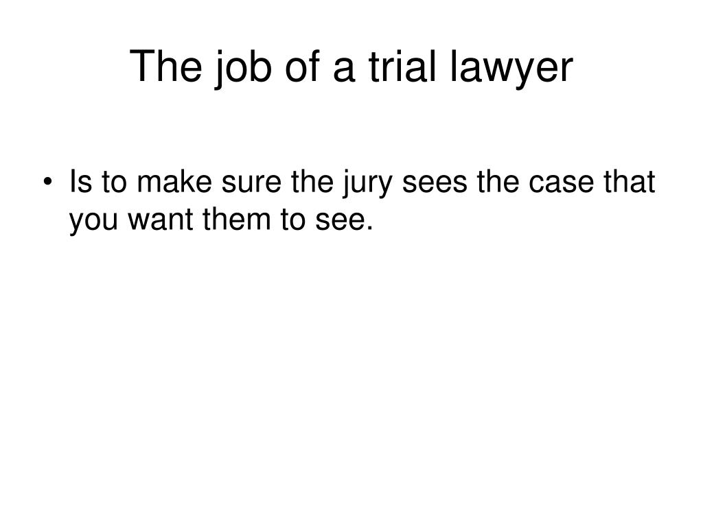 The job of a trial lawyer