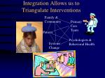 integration allows us to triangulate interventions
