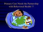primary care needs the partnership with behavioral health