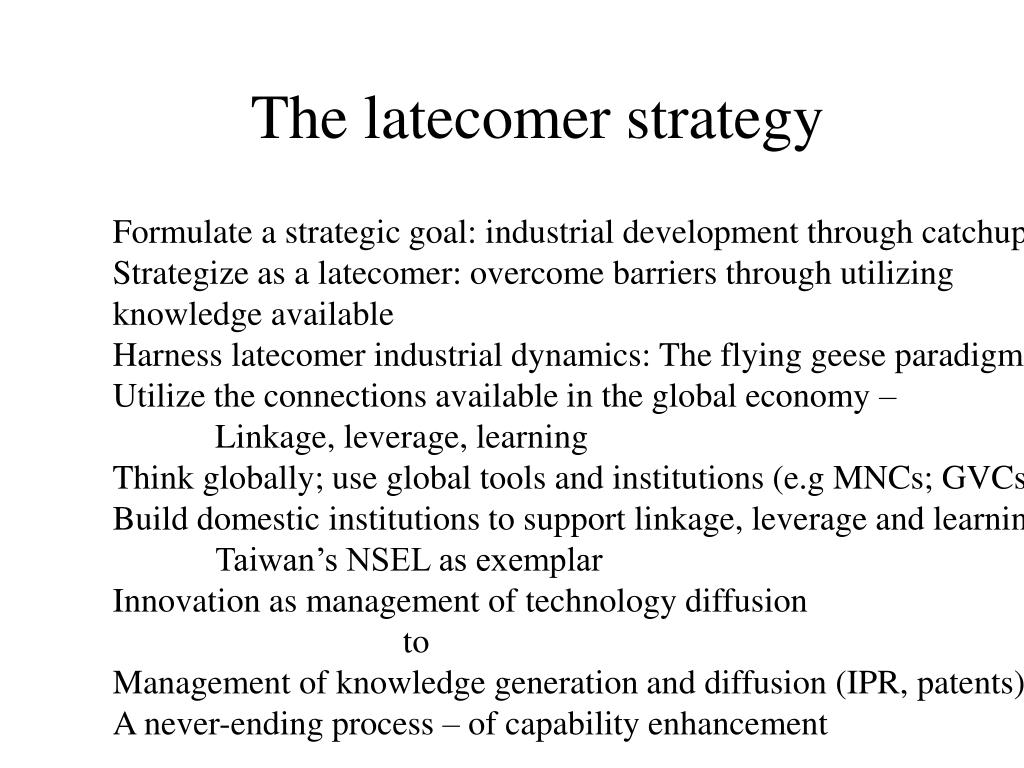 The latecomer strategy