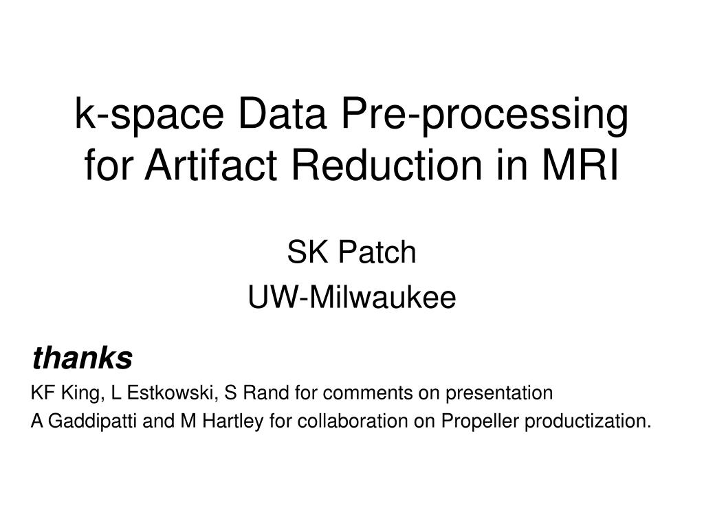 PPT - k-space Data Pre-processing for Artifact Reduction in