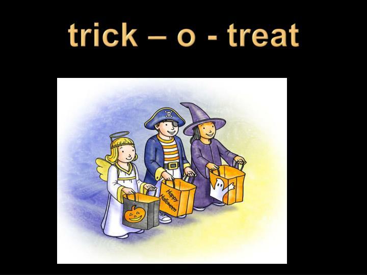 trick – o - treat