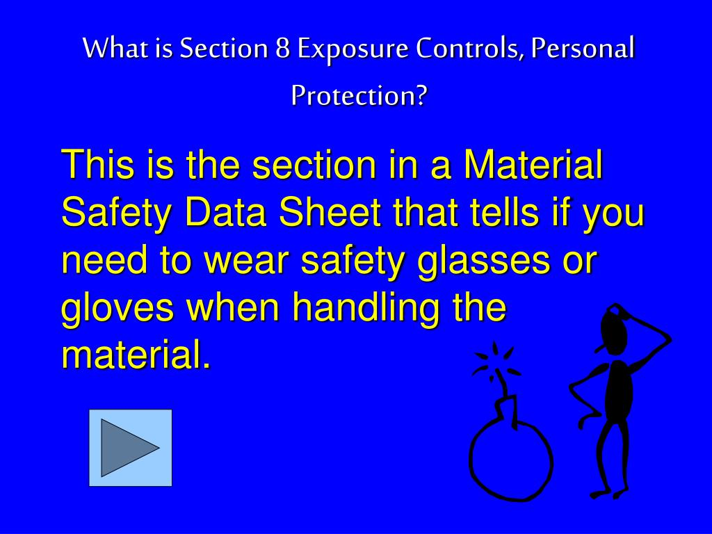 This is the section in a Material Safety Data Sheet that tells if you need to wear safety glasses or gloves when handling the