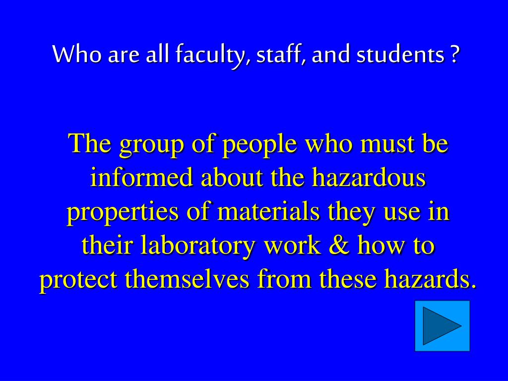 The group of people who must be informed about the hazardous properties of materials they use in their laboratory work & how to protect themselves from these hazards.