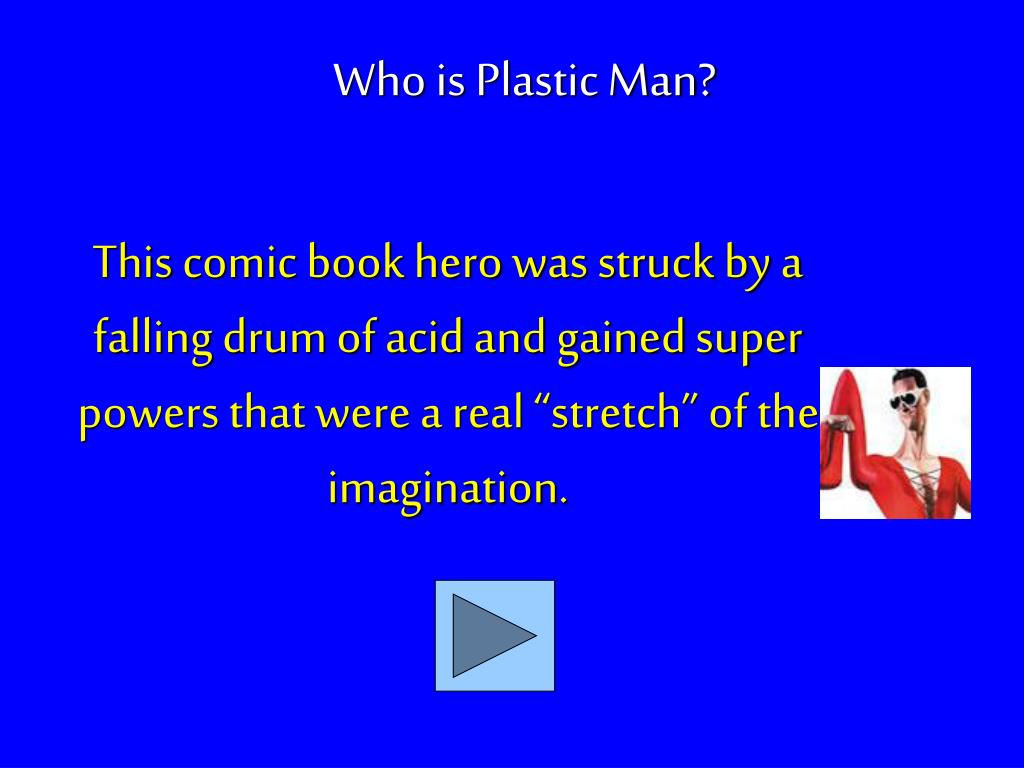 "This comic book hero was struck by a falling drum of acid and gained super powers that were a real ""stretch"" of the imagination."