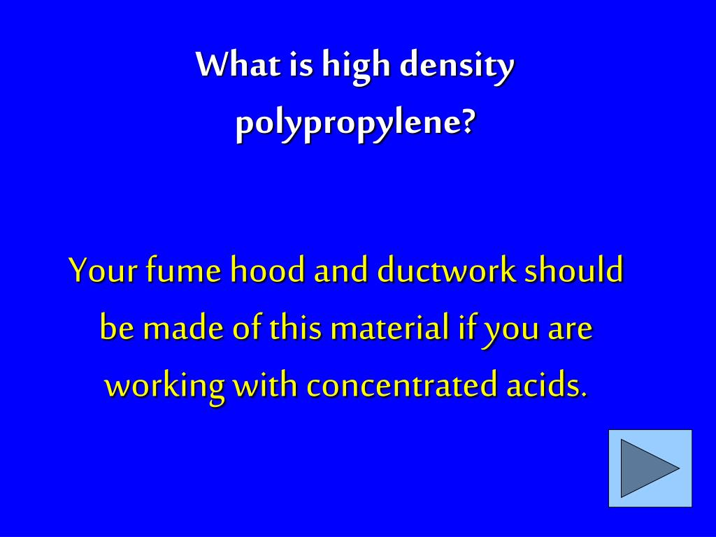 Your fume hood and ductwork should be made of this material if you are working with concentrated acids.