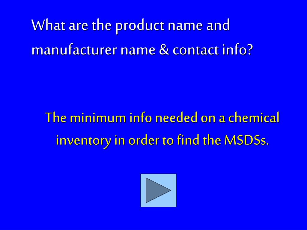 The minimum info needed on a chemical inventory in order to find the MSDSs.