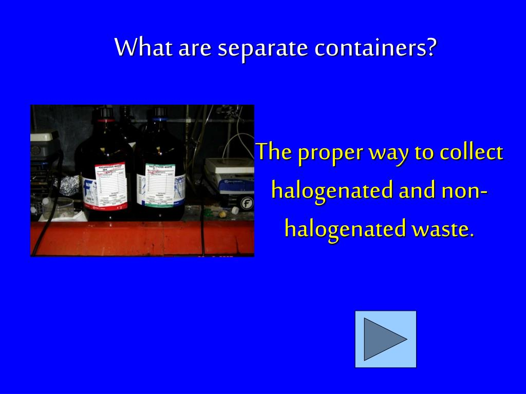 The proper way to collect halogenated and non-halogenated waste.