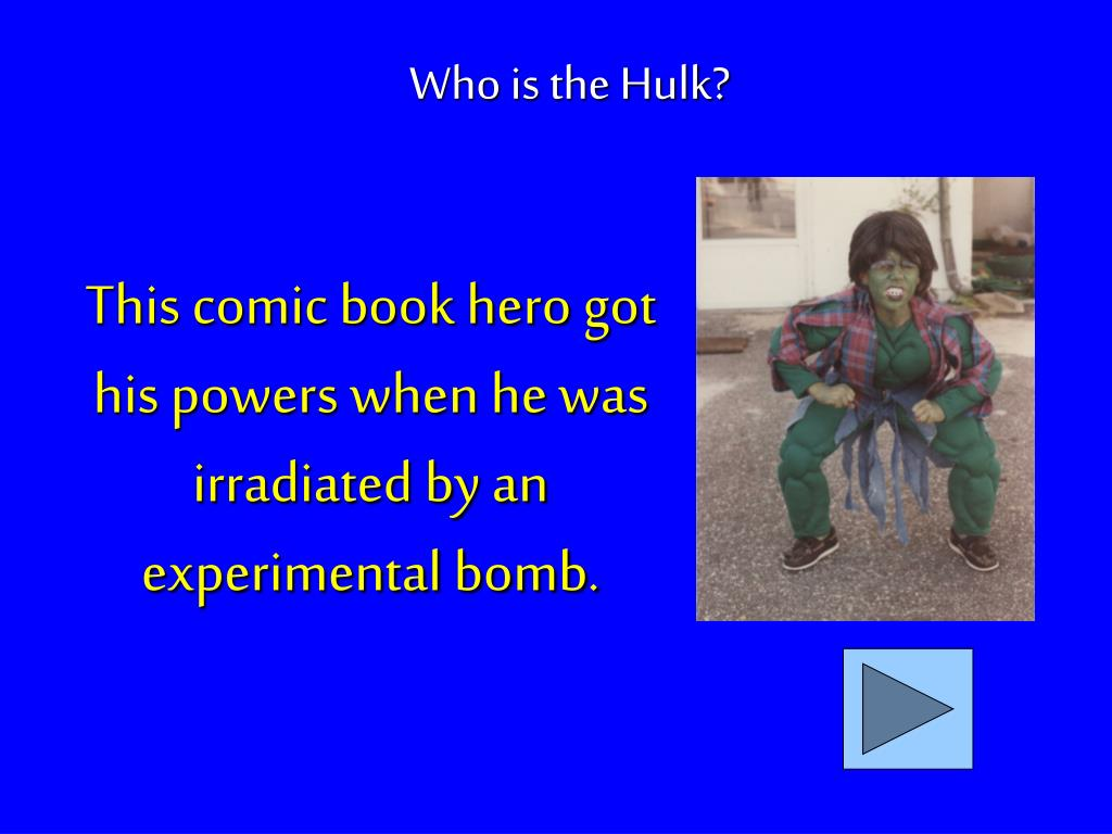 This comic book hero got his powers when he was irradiated by an experimental bomb.